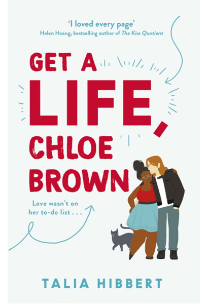 Book cover of 'Get a Life, Chloe Brown'. Cover is a pale blue, with the title in large red letters. To the bottom left of the colour are two figures embracing each other: one is a black person with glasses, dark hair in a bun and wearing a dress; the other is white wearing a leather jacket and with shoulder-length hair. Behind them is a grey cat.